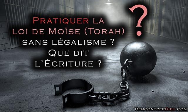 Comment mettre en pratique la loi de Dieu sans légalisme ?