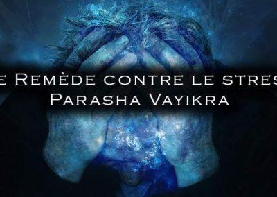 Le meilleur remède contre le stress ! Paracha Vayikra + préparation fête de Pessah
