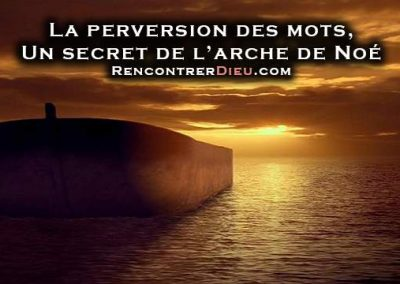 La perversion des mots dans le monde profane et croyant – Un secret de l'arche de Noé