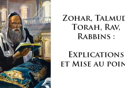 Zohar, Talmud, Torah, Rav, Rabbins – Explications et Mise au point