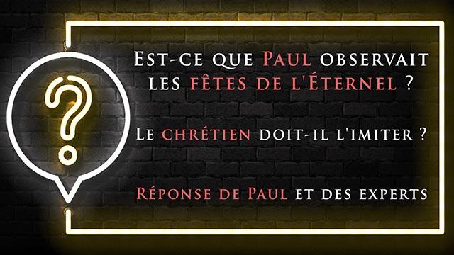 Est-ce que Paul observait les fêtes de l'Eternel ? Le chrétien doit-il l'imiter ? Réponse de Paul et des experts