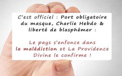 C'est officiel : port du masque, Charlie Hebdo, liberté de blasphémer : le pays s'enfonce dans la malédiction et La Providence Divine le confirme !