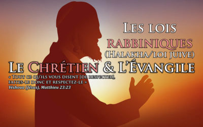 Les lois rabbiniques (Halakha/loi juive), le chrétien et l'Évangile